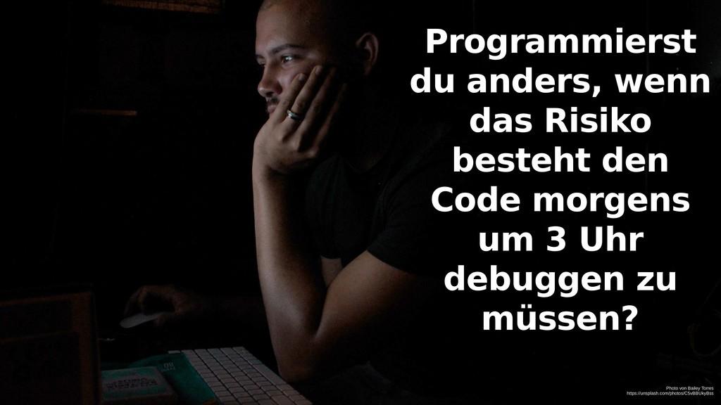 Programmierst du anders, wenn das Risiko besteh...