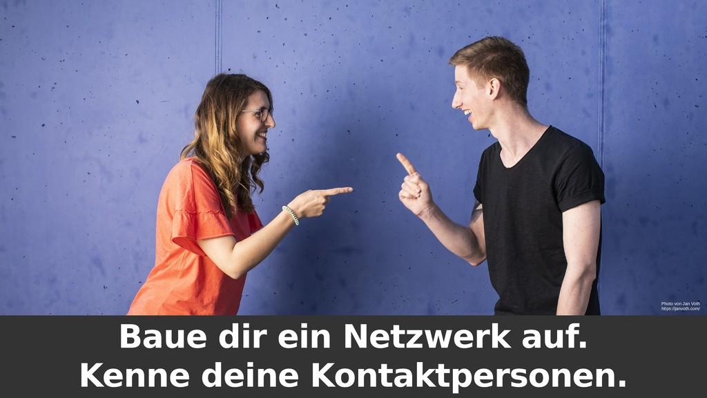 Baue dir ein Netzwerk auf. Kenne deine Kontaktp...