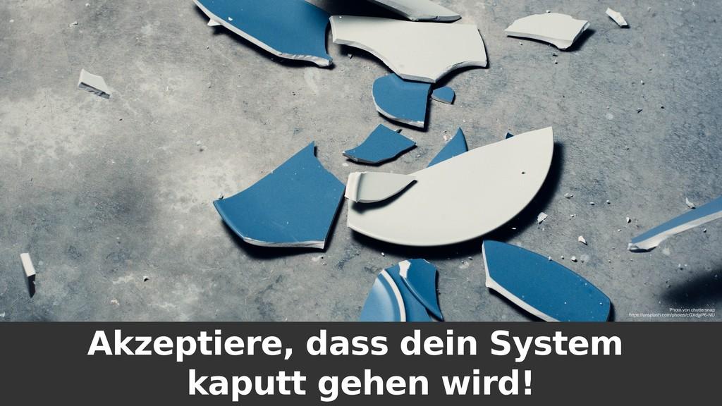 Akzeptiere, dass dein System kaputt gehen wird!...