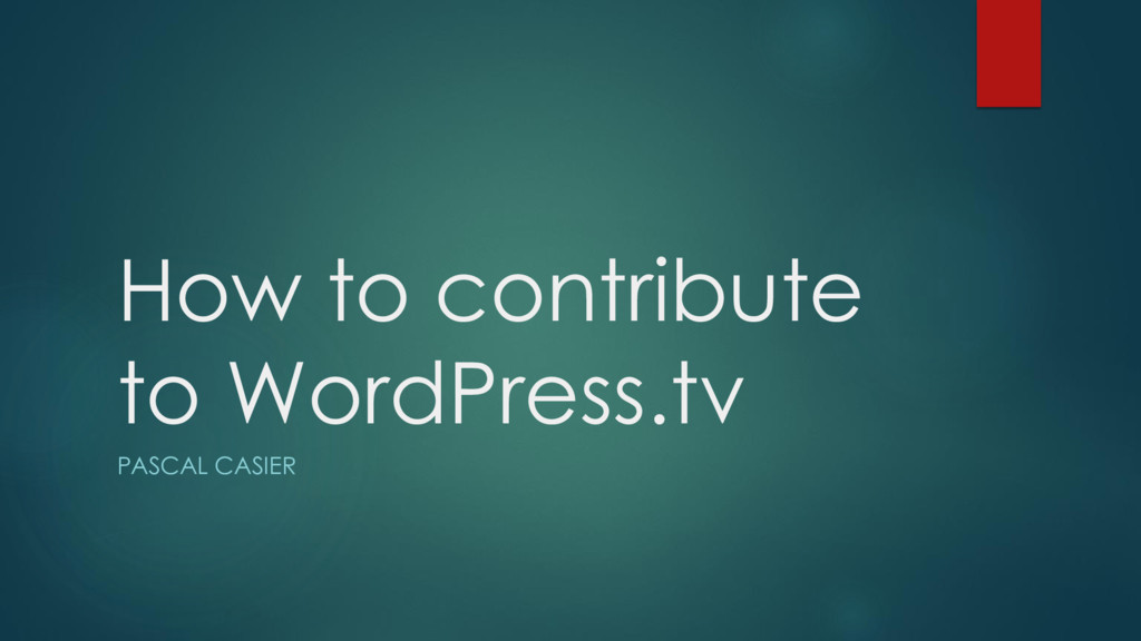 How to contribute to WordPress.tv PASCAL CASIER