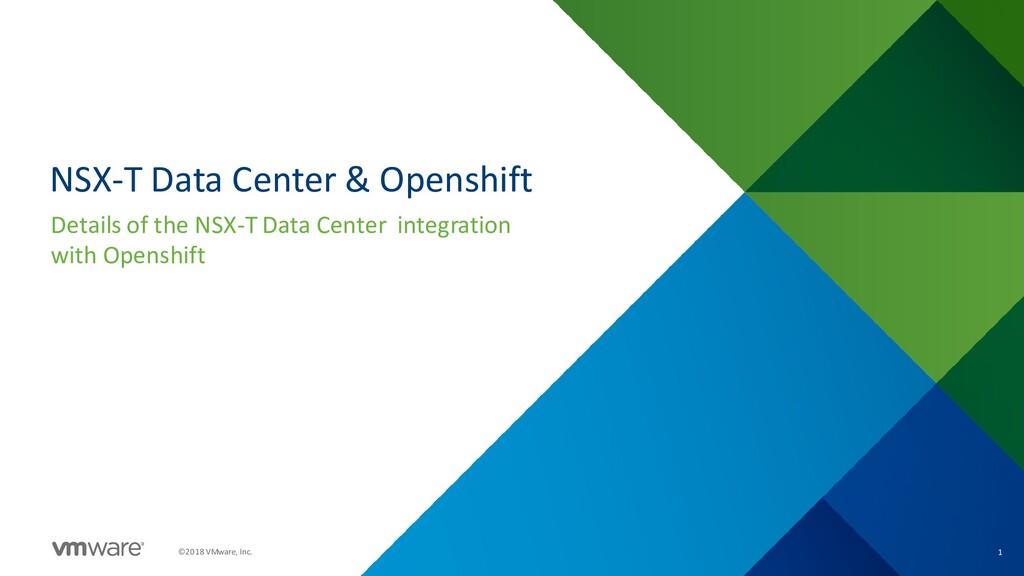 1 ©2018 VMware, Inc. NSX-T Data Center & Opensh...