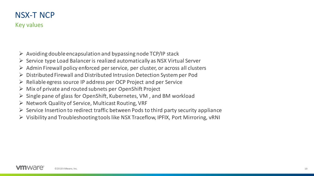 19 ©2018 VMware, Inc. Key values NSX-T NCP ➢ Av...