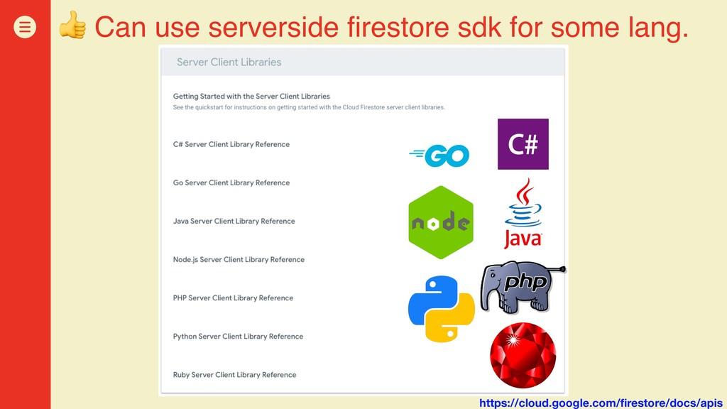 Can use serverside firestore sdk for some lang...