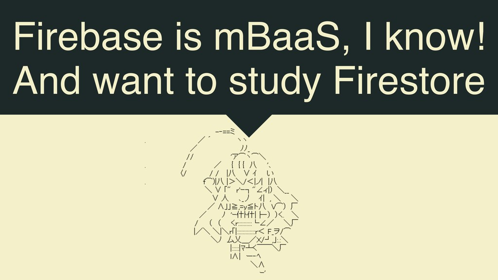 Firebase is mBaaS, I know! And want to study Fi...