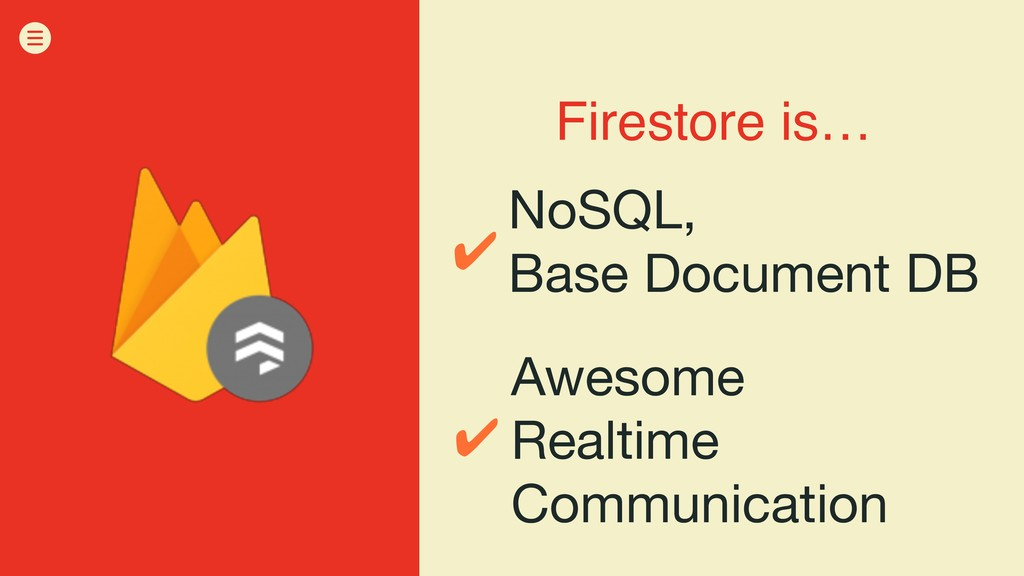 Firestore is… NoSQL,  Base Document DB Awesome ...