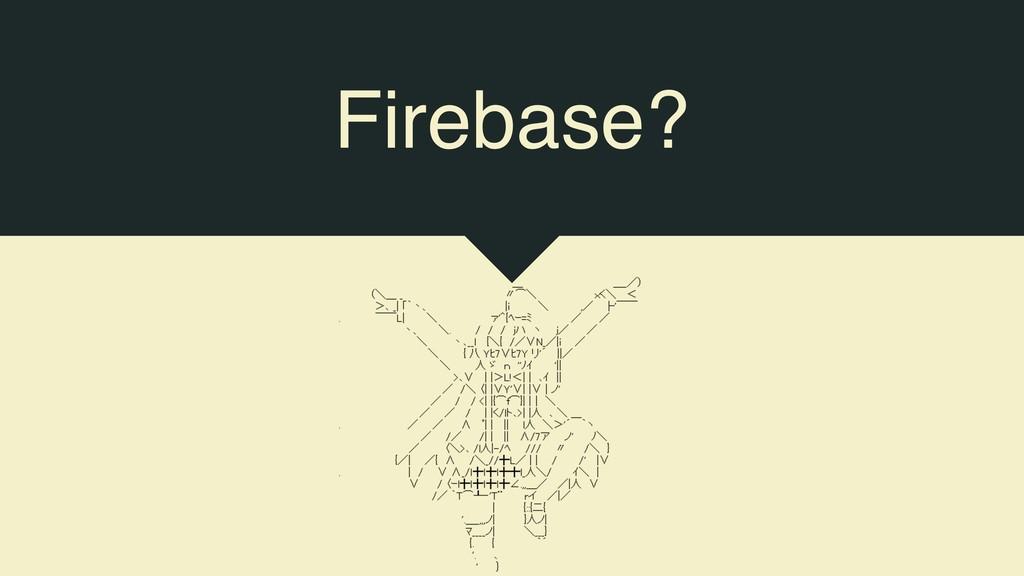 Firebase?