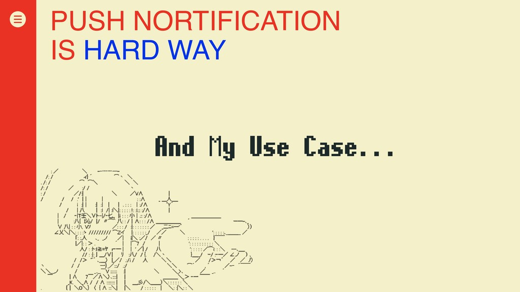 PUSH NORTIFICATION IS HARD WAY And My Use Case....