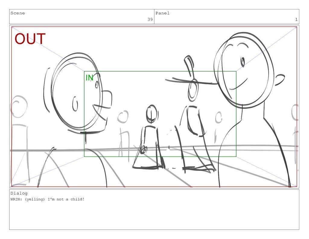 Scene 39 Panel 1 Dialog WRIN: (yelling) I'm not...