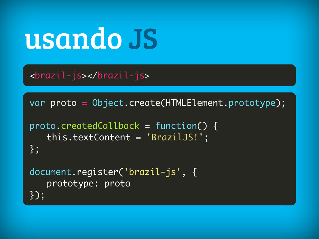 <brazil-js></brazil-js> usando JS var proto = O...