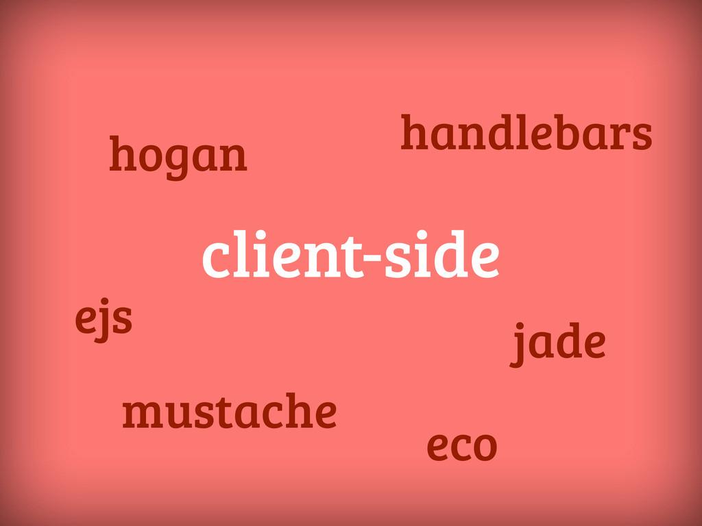 client-side mustache handlebars eco ejs jade ho...