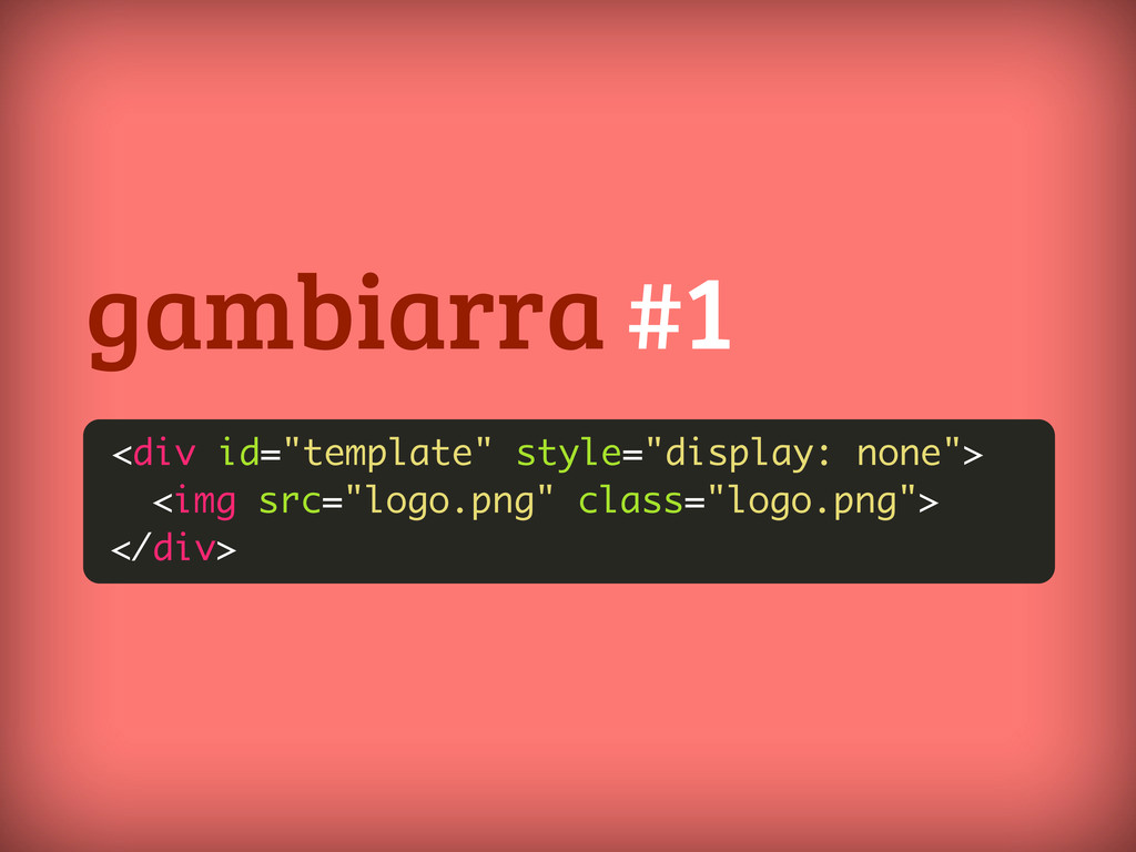 """gambiarra #1 <div id=""""template"""" style=""""display:..."""