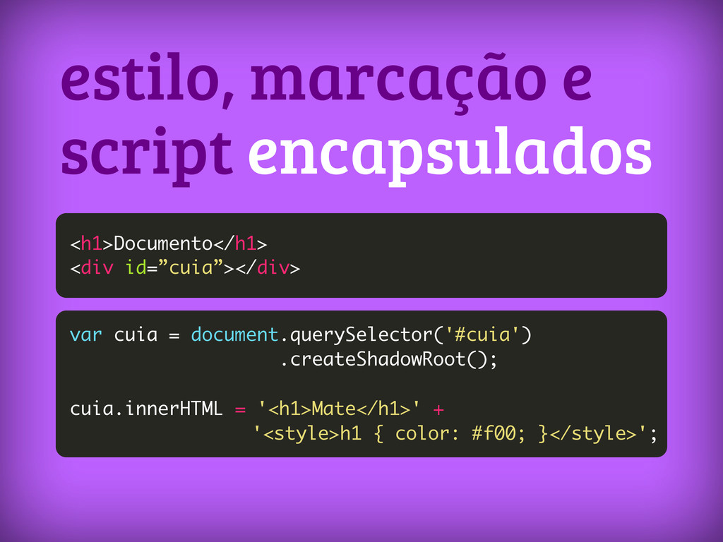 estilo, marcação e script encapsulados <h1>Docu...