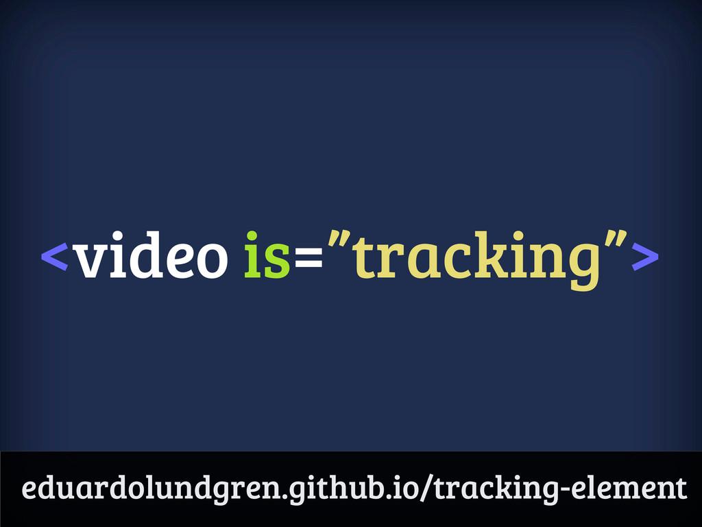 "<video is=""tracking""> eduardolundgren.github.io..."