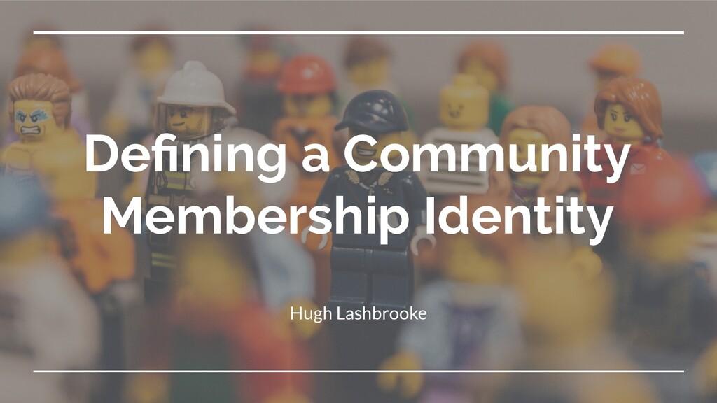 Defining a Community Membership Identity Hugh La...