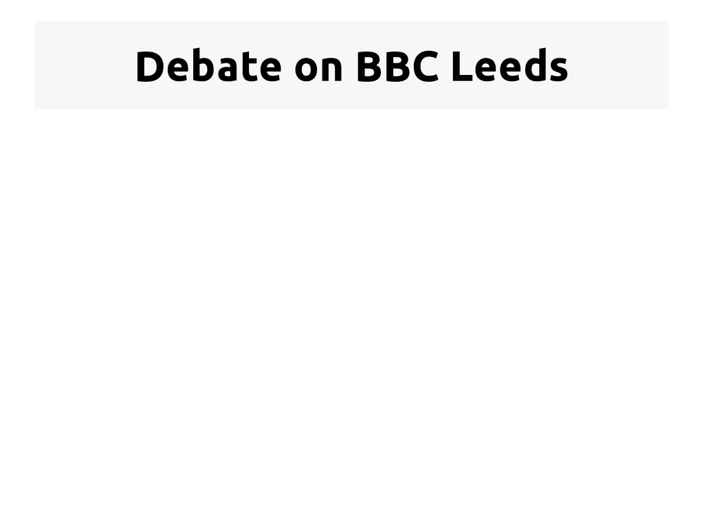 Debate on BBC Leeds  Initial questions/premise...
