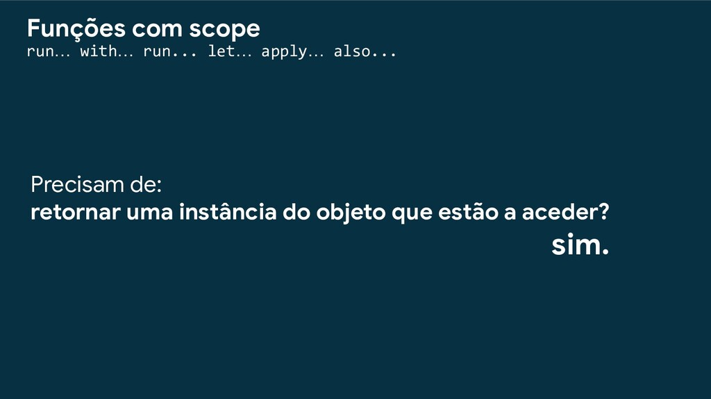 Funções com scope run… with… run... let… apply…...