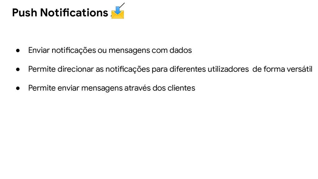 ● Enviar notificações ou mensagens com dados ● ...
