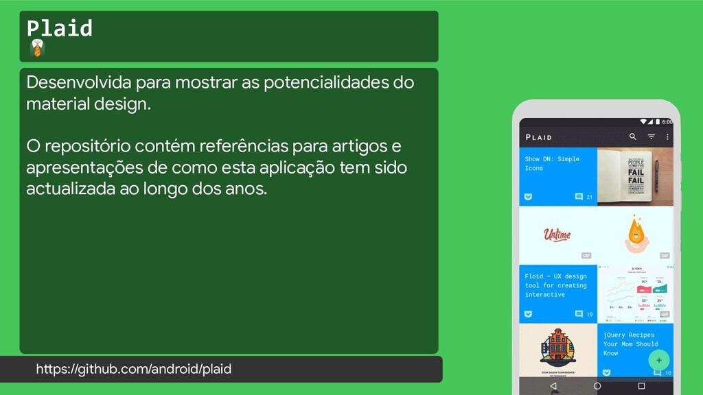Plaid  https://github.com/android/plaid Desenvo...