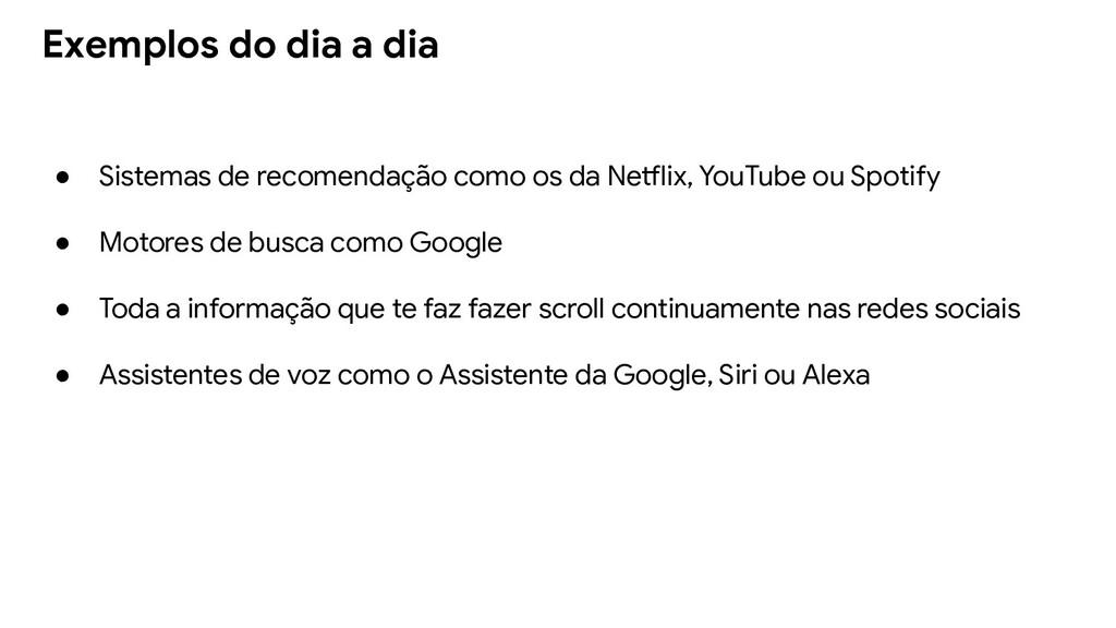 ● Sistemas de recomendação como os da Netflix, ...