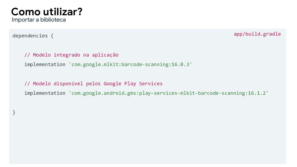 dependencies { // Modelo integrado na aplicação...