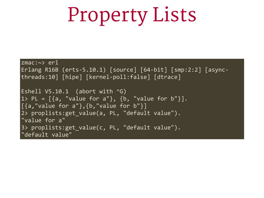 Property Lists zmac:~> erl Erlang R16B (erts...