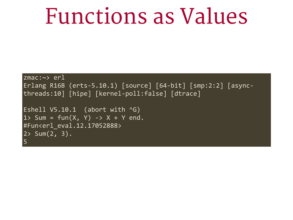 Functions as Values zmac:~> erl Erlang R16B ...