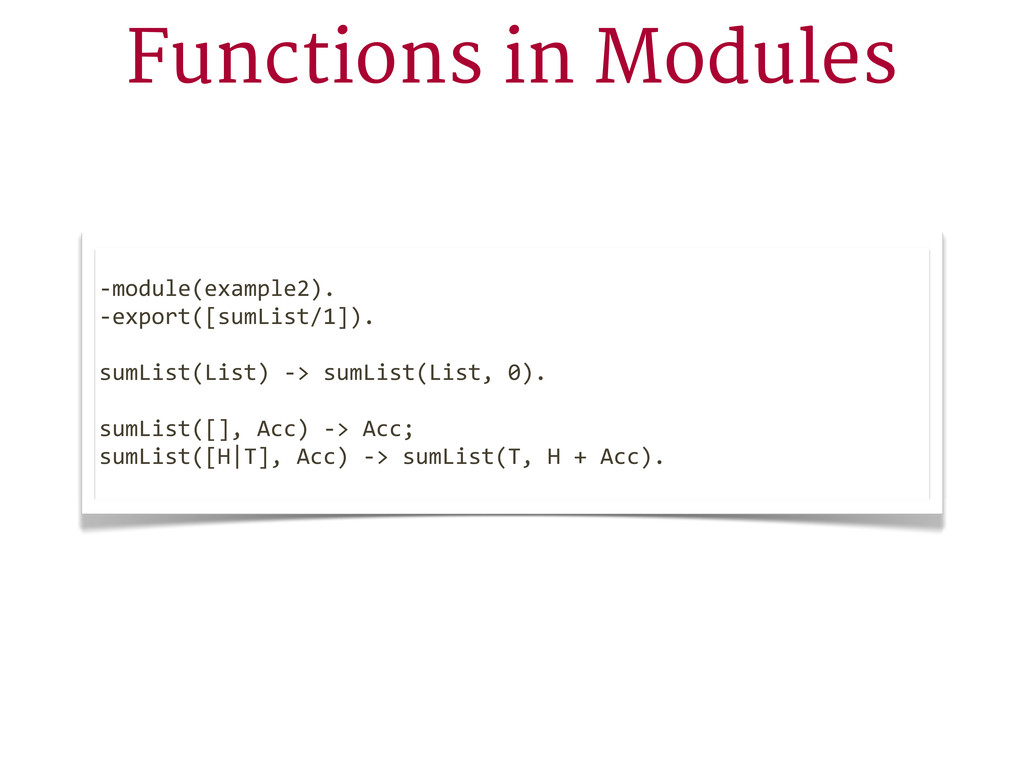 Functions in Modules -‐module(example2). -‐ex...
