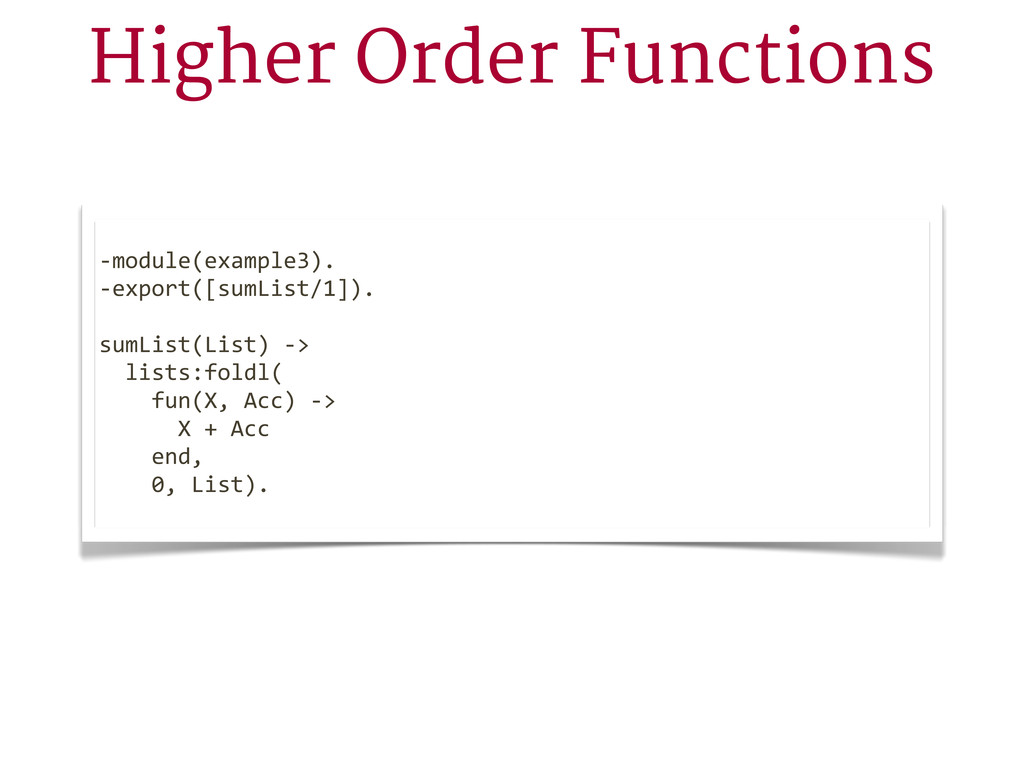 Higher Order Functions -‐module(example3). -‐...