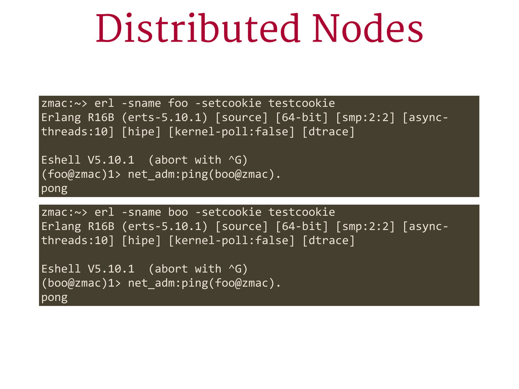 Distributed Nodes zmac:~> erl -‐sname foo ...