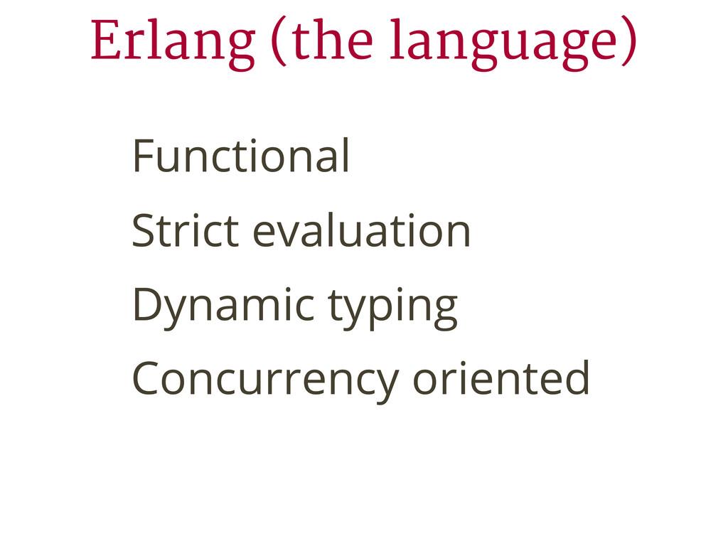 Erlang (the language) Functional Strict evaluat...