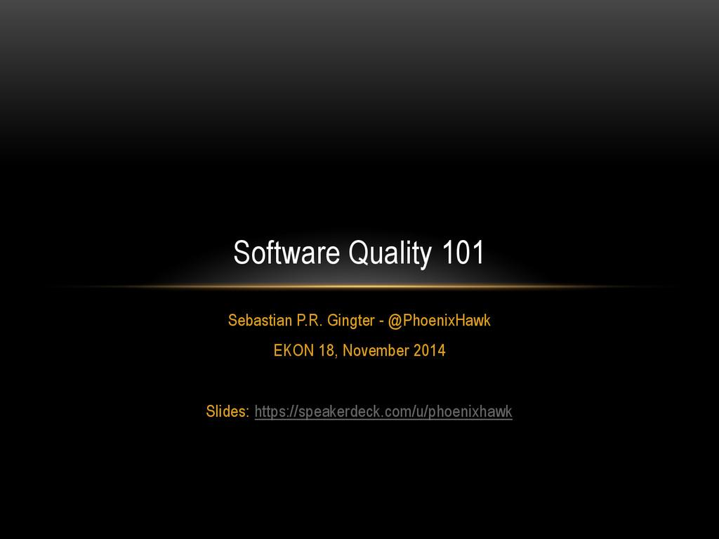 Software Quality 101 Sebastian P.R. Gingter - @...