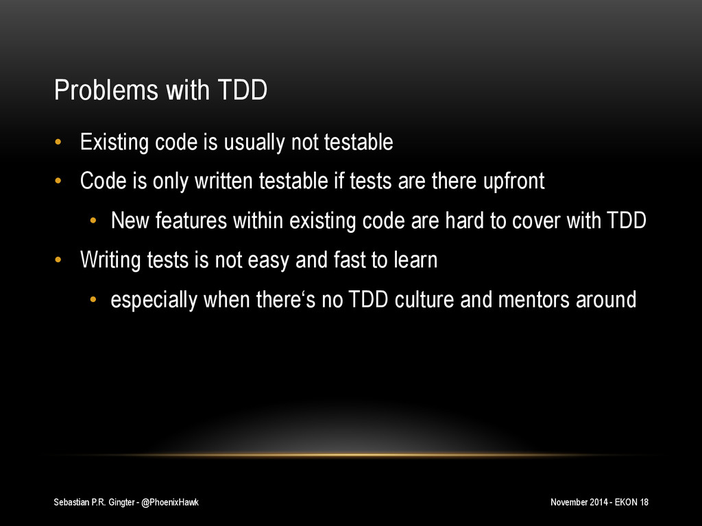 Problems with TDD • Existing code is usually n...