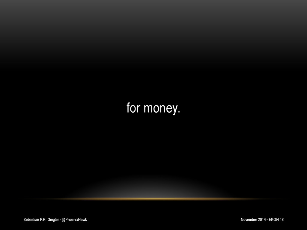 Sebastian P.R. Gingter - @PhoenixHawk for money...