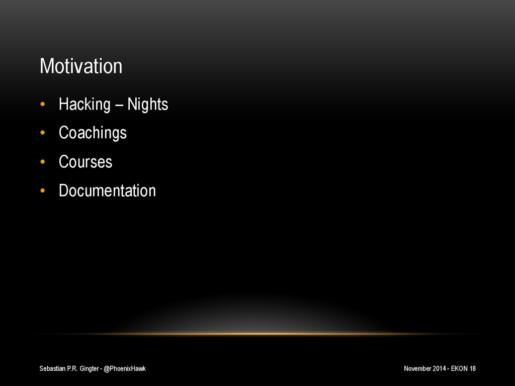 Motivation • Hacking – Nights • Coachings • ...
