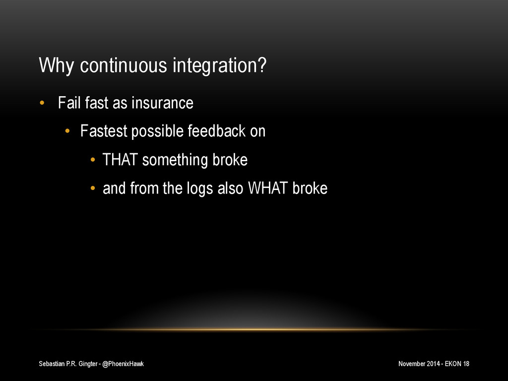 Why continuous integration? •  Fail fast as ins...