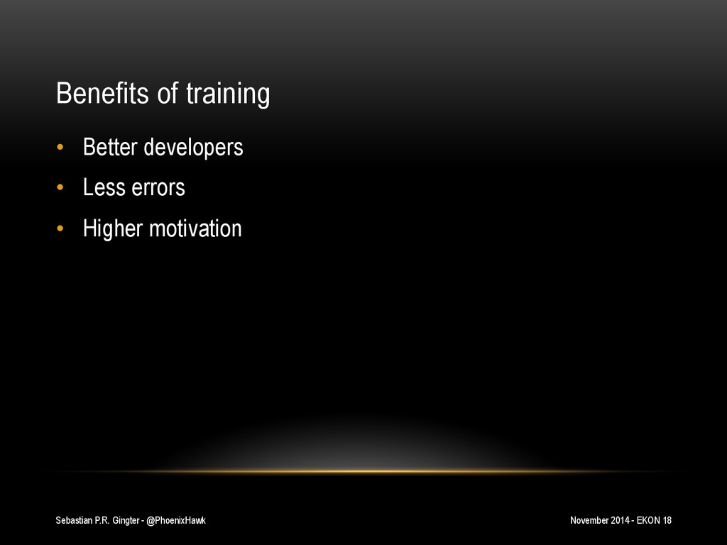 Benefits of training • Better developers • Le...