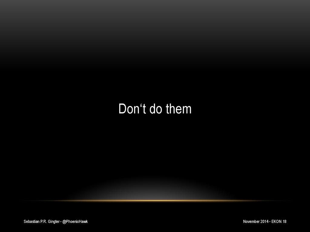 Sebastian P.R. Gingter - @PhoenixHawk Don't do ...