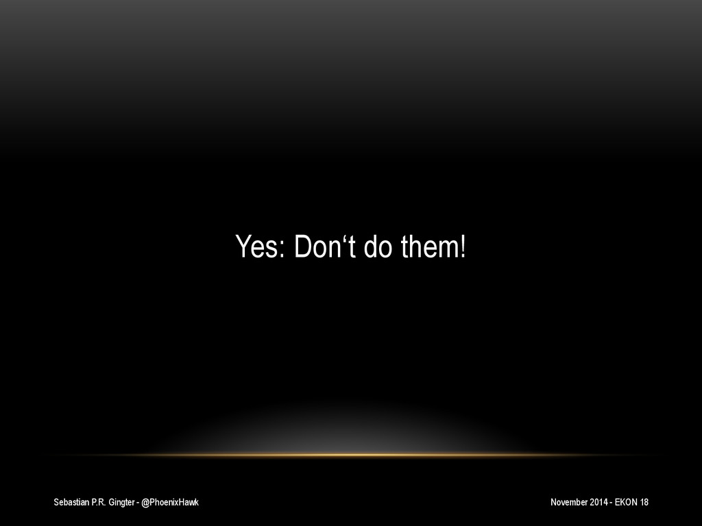 Sebastian P.R. Gingter - @PhoenixHawk Yes: Don'...