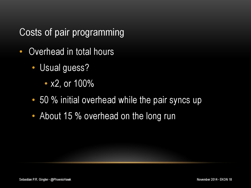 Costs of pair programming • Overhead in total ...