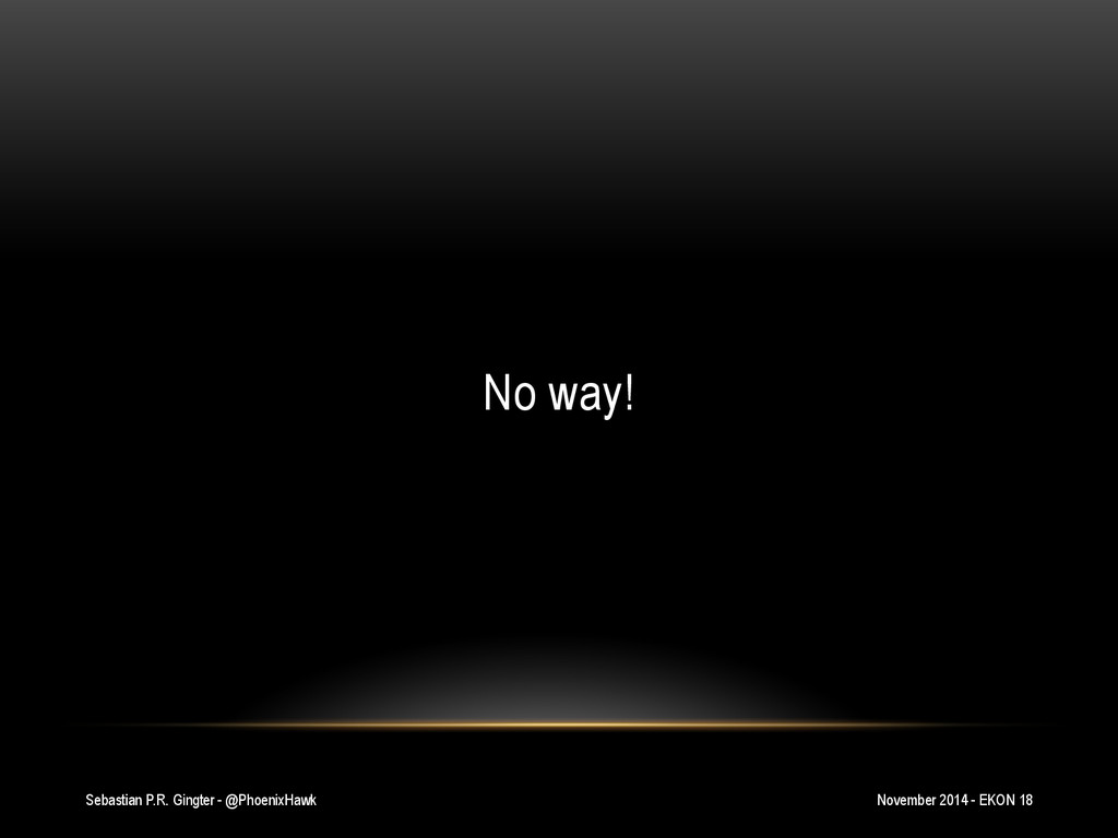 Sebastian P.R. Gingter - @PhoenixHawk No way! N...