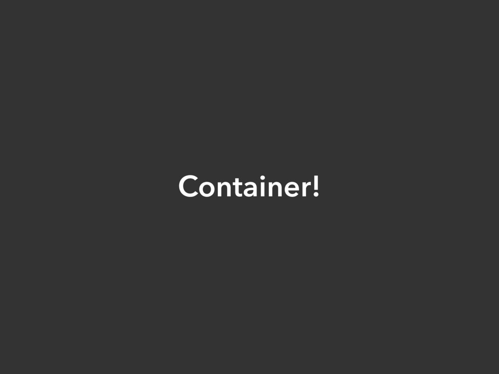 Container!