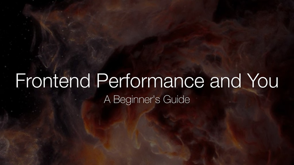 Frontend Performance and You A Beginner's Guide