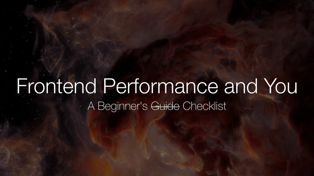 Frontend Performance and You A Beginner's Guide...