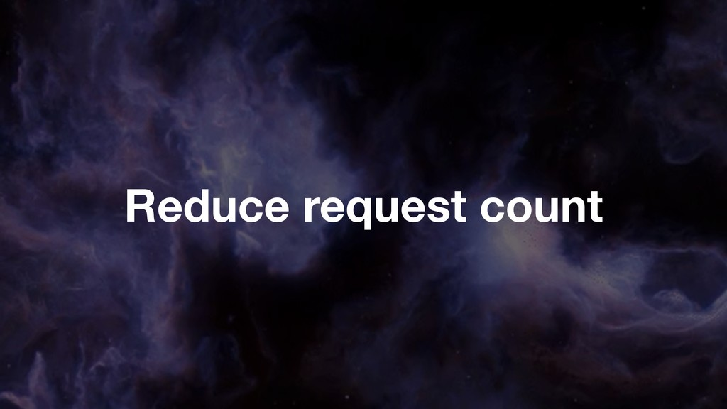 Reduce request count
