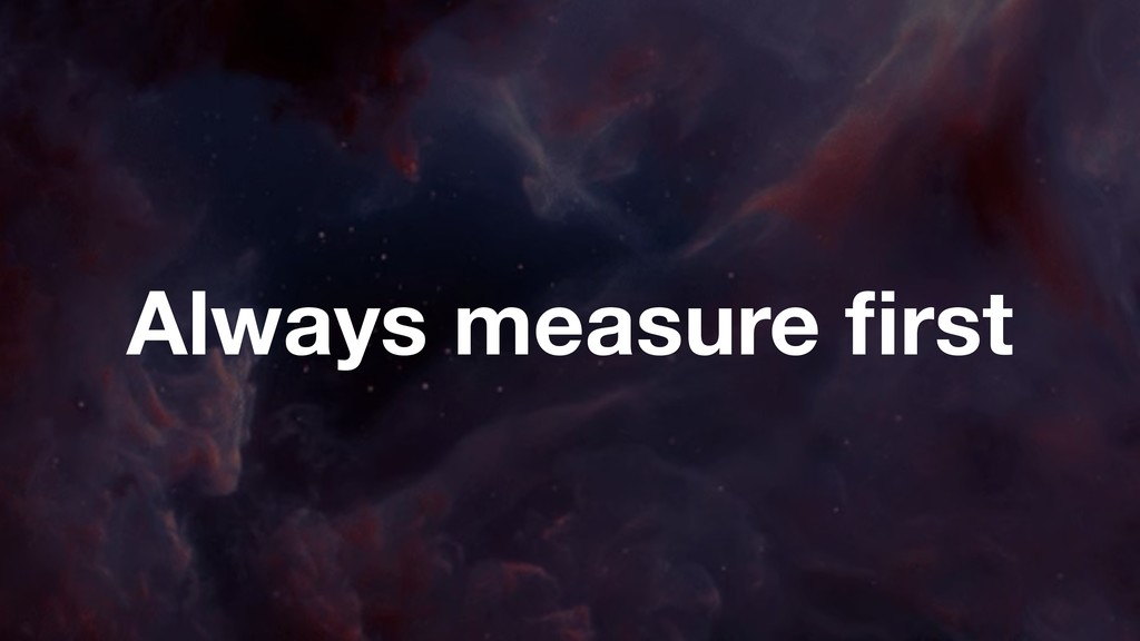 Always measure first
