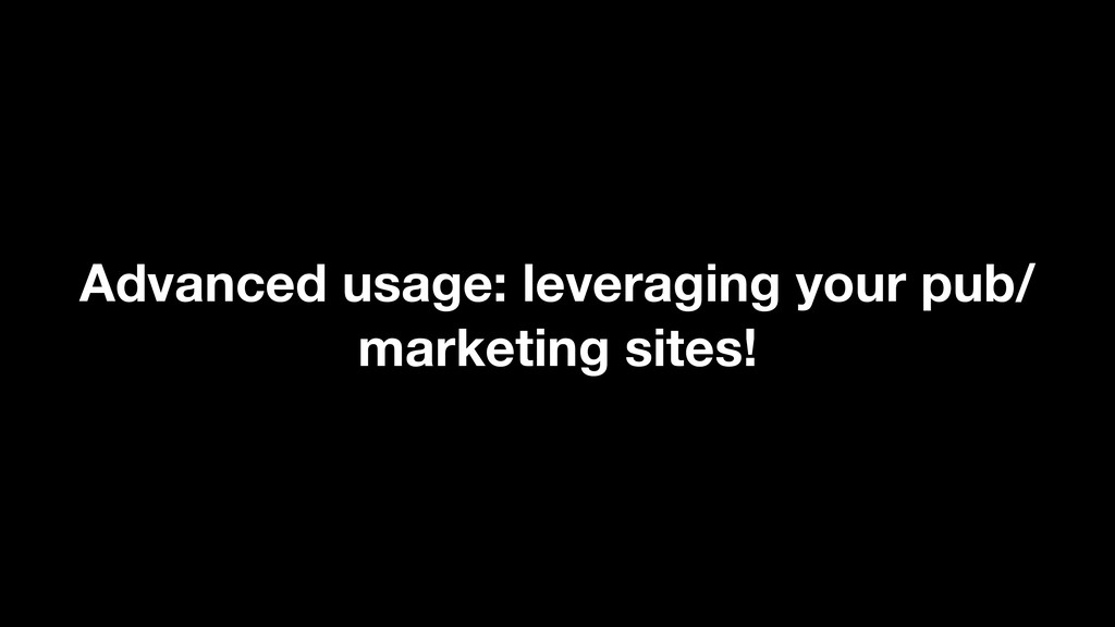 Advanced usage: leveraging your pub/ marketing ...