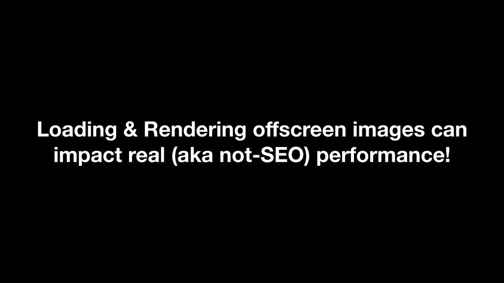 Loading & Rendering offscreen images can impact ...