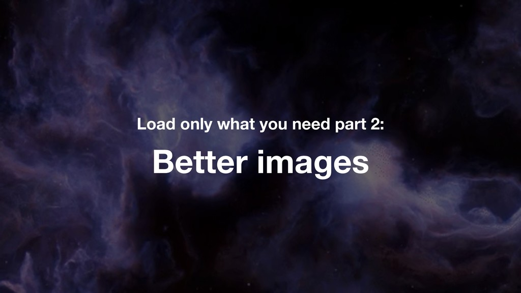 Better images Load only what you need part 2: