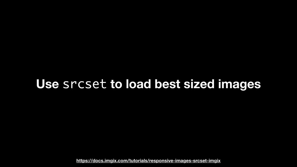 Use srcset to load best sized images https://do...