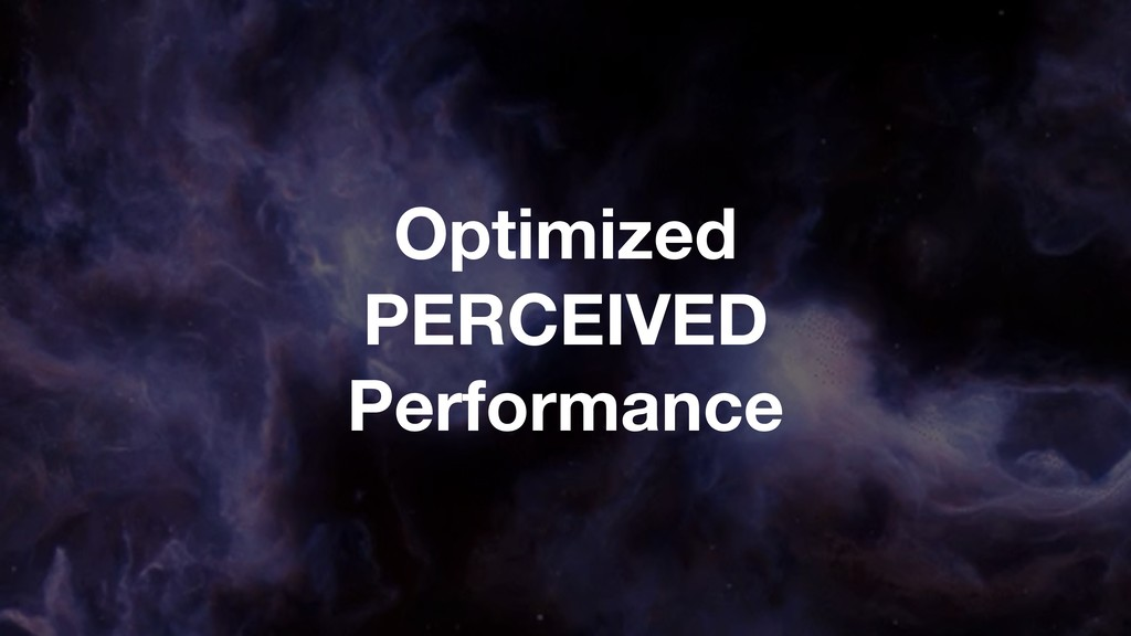 Optimized PERCEIVED Performance